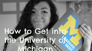 How to Get Into Your Dream School: Tips, and Advice (University of Michigan)