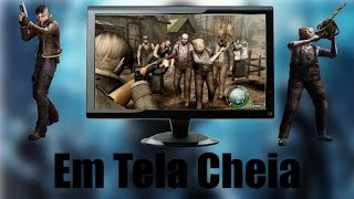 Como deixar o Resident Evil 4 em tela cheia 2016