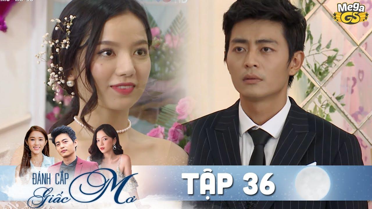 ĐÁNH CẮP GIẤC MƠ TẬP 36 | Phim hay Việt Nam - Hạ Anh, Quốc Huy, Bạch Công Khanh, Quỳnh Hương