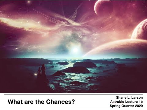 Astro 111 - Astrobiology: Lecture 1b -- What Are The Chances?