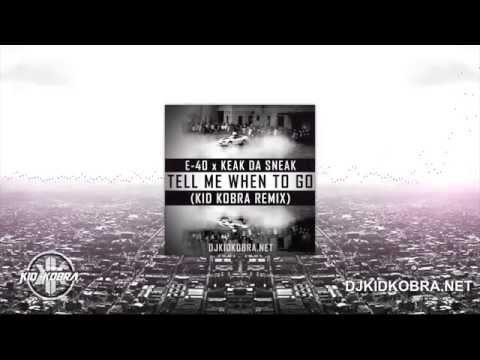 E40 x Keak Da Sneak - Tell Me When To Go (KiD KOBRA REMIX)