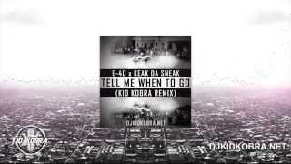 E40 x Keak Da Sneak - Tell Me When To Go (KiD KOBRA REMIX)