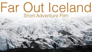 Far Out Iceland | Short Adventure Film