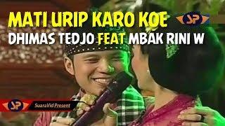 Mati Urip Karo Koe Dhimas Tedjo Feat Mbak Rini W Yen Koe Dadi Dompet Aku Dadi Duite Yo