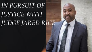 In Pursuit Of Justice With Judge Jared Rice