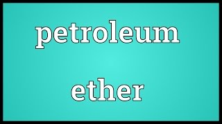 Petroleum ether Meaning