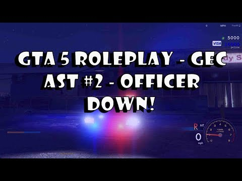 GTA 5 Roleplay - GEC AST #2 - Officer Down! (Law Enforcement)