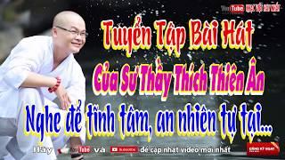 Nghe Để Tĩnh Tâm Dễ Đi Vào Giấc Ngủ | Những Bài Hát Nhạc Phật Giáo Hay Nhất 2017 Thích Thiên Ân
