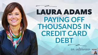 Laura Adams on Paying Off Thousands in Credit Card Debt | Afford Anything Podcast (Audio)