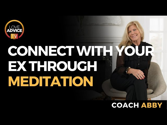 Connecting to Your Ex Through Meditation