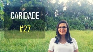 COMO FAZER A REFORMA ÍNTIMA | CARIDADE #27