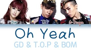 Video GD&TOP - Oh Yeah Ft.Park Bom | Han/Rom/Eng | Color Coded Lyrics | download MP3, 3GP, MP4, WEBM, AVI, FLV Mei 2018