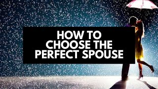 How to Choose the Perfect Spouse