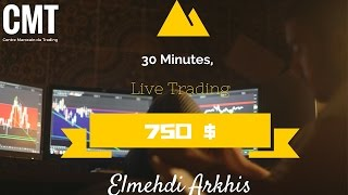 Live Trading  : 750$ de Gain - Elmehdi Arkhis ( Centre Marocain du Trading )