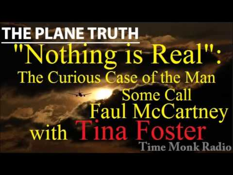 """Nothing is Real"": The Curious Case of ... --  with Tina Foster ~ The Plane Truth - TMRN PTS3090"