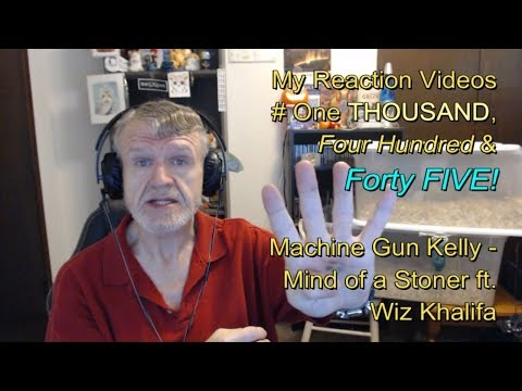 Machine Gun Kelly - Mind of a Stoner ft. Wiz Khalifa : My Reaction Videos #1,445