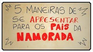 5 MANEIRAS DE SE APRESENTAR PARA OS PAIS DA NAMORADA