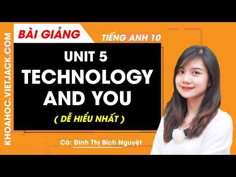 Unit 5: Technology and you - Tiếng Anh 10 - Cô Đinh Thị Bích Nguyệt (DỄ HIỂU NHẤT)