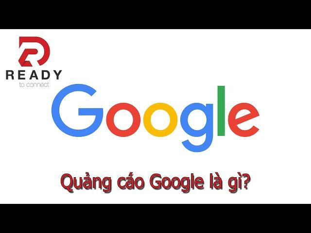 [Ready To Connect] Quảng cáo google là gì – Dịch vụ quảng cáo từ khóa google