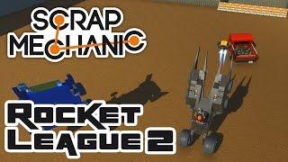 Rocket League In Scrap Mechanic, Part 2! - Let's Play Scrap Mechanic Multiplayer - Part 304