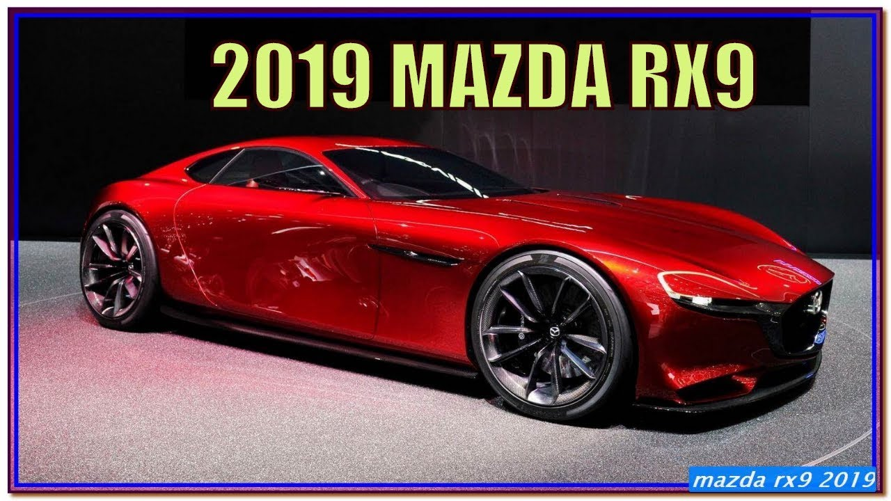 Mazda Rx9 2019 New 2019 Mazda Rx9 Review All Hail The Rotary