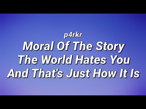 p4rkr - Moral Of The Story The World Hates You And That's Just How It Is (Lyrics)