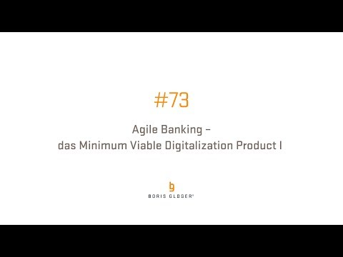 #73 Agile Banking – das Minimum Viable Digitalization Product I