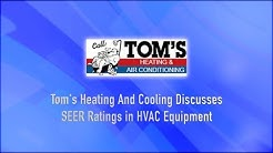 Tom's Heating And Cooling Discusses SEER Ratings in HVAC Equipment