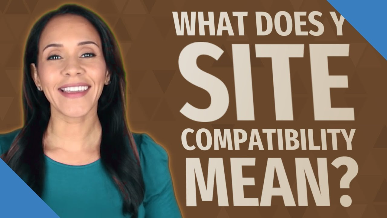 Site compatibility y What is