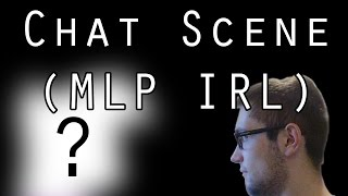 Chat Scene (MLP IRL)