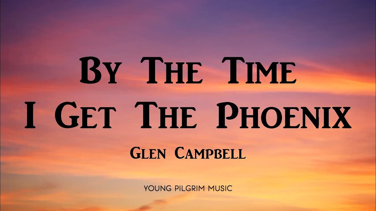 Glen Campbell - By The Time I Get To Phoenix (Lyrics)