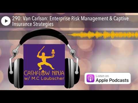 290: Van Carlson: Enterprise Risk Management & Captive Insurance Strategies