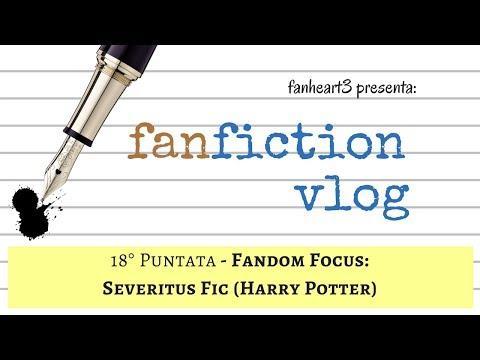 Fanfiction Vlog// 18° Puntata - Fandom Focus: Severitus Fic (Harry Potter)