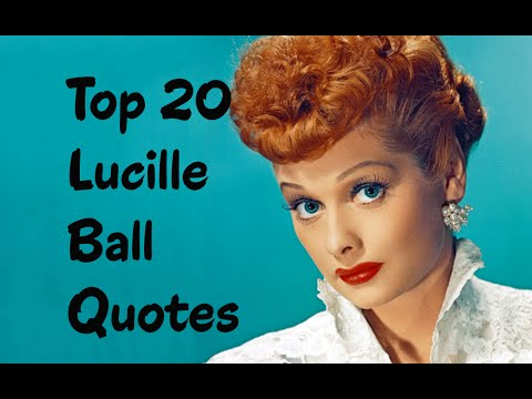 Top 20 Lucille Ball Quotes (Author of Love, Lucy) - YouTube