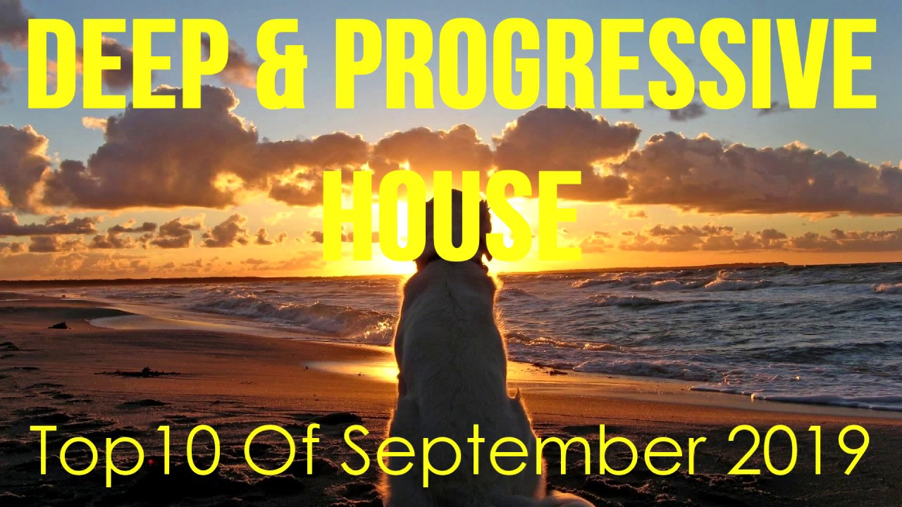 Deep & Progressive House 033 | Best Top 10 Of September 2019