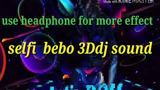 SELFI BEBO 3D DJ SOUND SAMBALPURI SONG