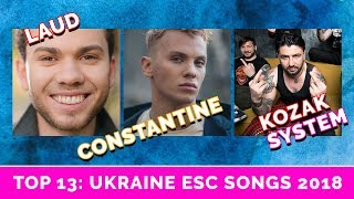 TOP 13: NEW — Constantine, LOUD, KOZAK SYSTEM — EUROVISION SONGS 2018