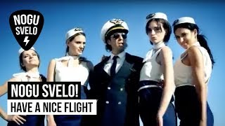 Смотреть клип Nogu Svelo! - Have A Nice Flight