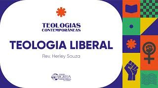 Teologia Liberal   Teologias Contemporâneas (Rev. Herley Souza)