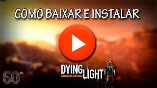 Como Baixar Instalar E Crackear O Dying Light - PTBR 2016 [60FPS]
