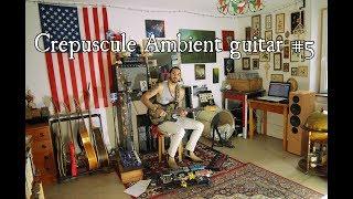 Crépuscule - Ambient guitar #5