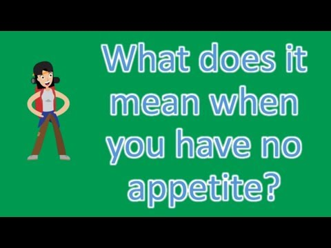 What does it mean when you have no appetite ? |Health Issues & Answers