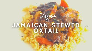 Jamaican Stewed Oxtails* | Vegan | [Reloaded-Updated Audio]