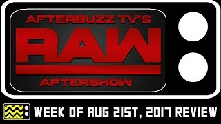 WWE's RAW for August 21st, 2017 Review & After Show | AfterBuzz TV