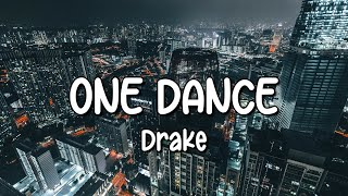 Drake - One Dance (Lyrics) ft. Wizkid \u0026 Kyla