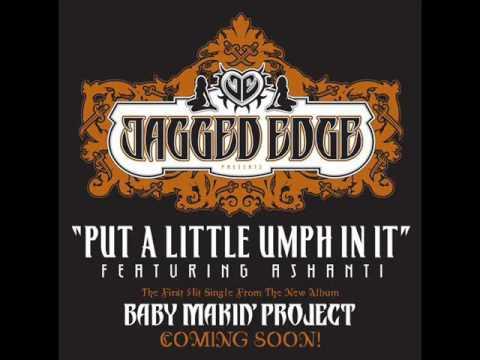 Jagged Edge - Put a Little Umph In It (Featuring Ashanti)