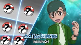 Future Max Team Prediction (Pokemon Sun and Moon Ash Vs Max)