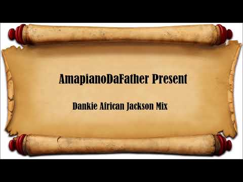 Amapiano 2018 Guest Mix: Dankie African Jackson Mixed By AmaPianoDaFather