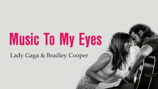 Music To My Eyes - Lady Gaga ft Bradley Cooper Video