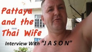 "Pattaya and the Thai Wife - Interview With ""Jason"""